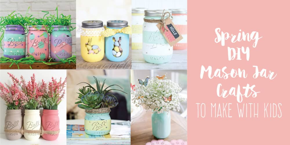 Spring DIY Mason Jar Crafts To Make With Kids | Create&Capture