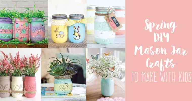 Spring DIY Mason Jar Crafts to Make With Kids
