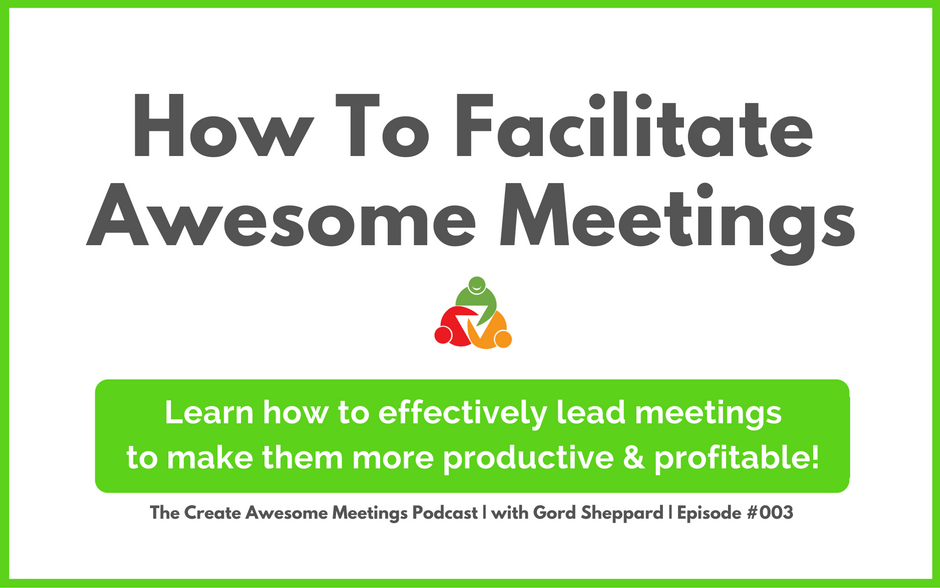 CAM 003: How To Facilitate Awesome Meetings