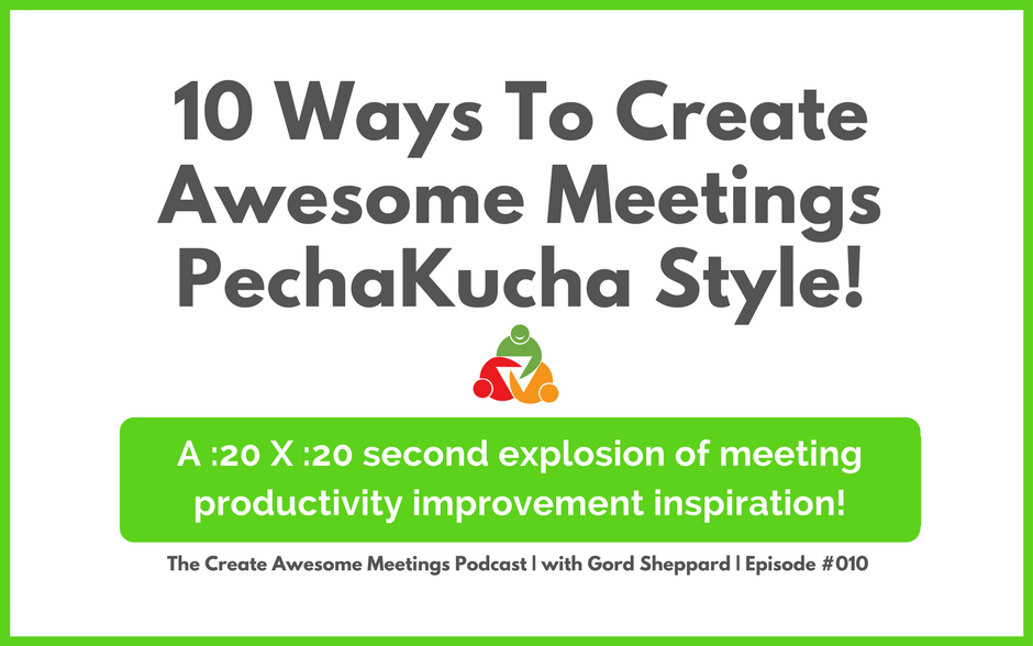 CAM 010: 10 Ways To Create Awesome Meetings – PechaKucha Style!