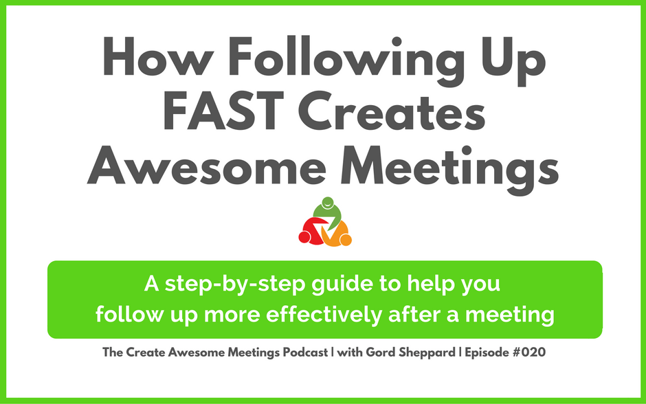 CAM 020: How Following Up FAST Creates Awesome Meetings