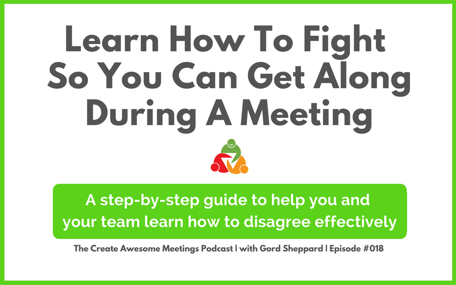 CAM 018: Learn How To Fight So You Can Get Along During A Meeting