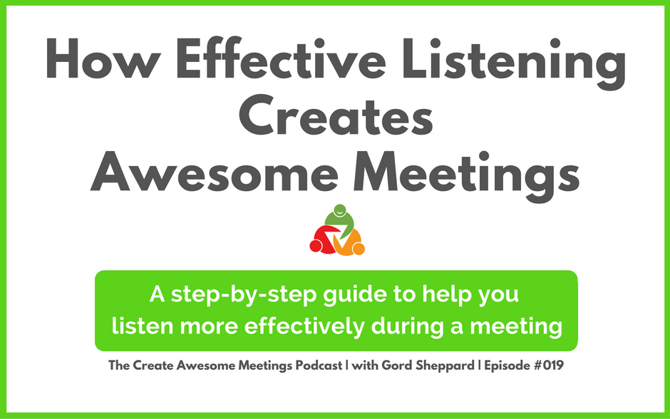 CAM 019: How Effective Listening Creates Awesome Meetings