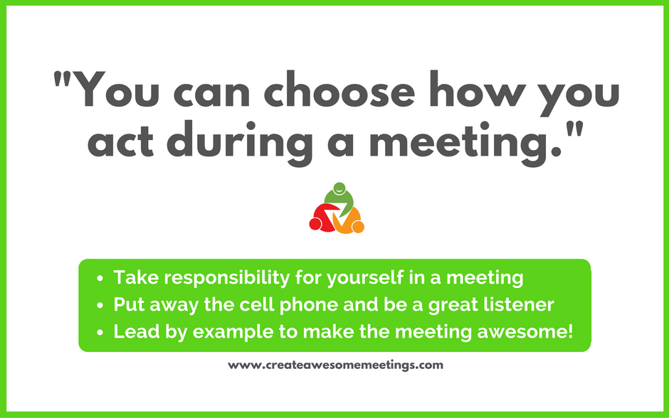 You Can Choose How You Act During A Meeting!