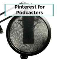 Pinterest for Podcasters