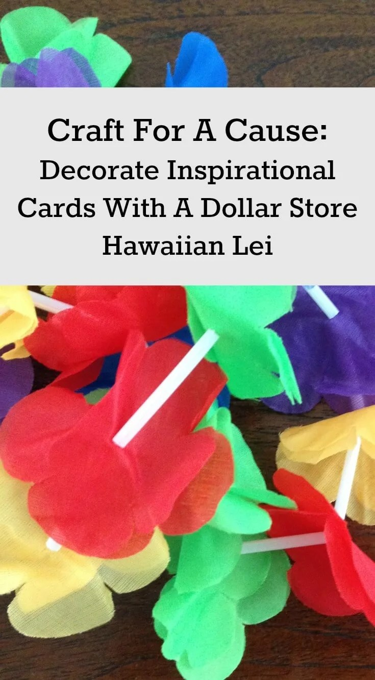 Craft for a cause and make inspirational cards with a Dollar Store Hawaiian lei