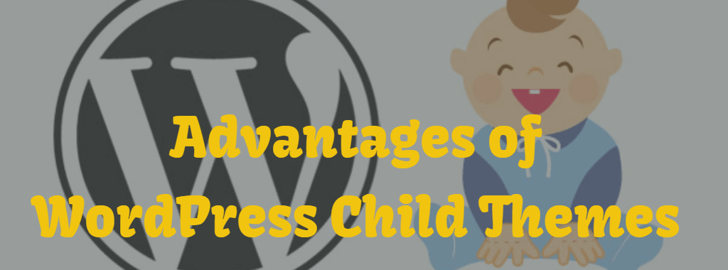 Advantages of WordPress Child Themes