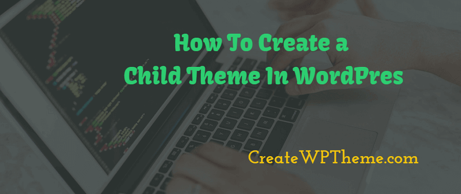 How To Create Child Theme in WordPress - Step By Step Tutorial