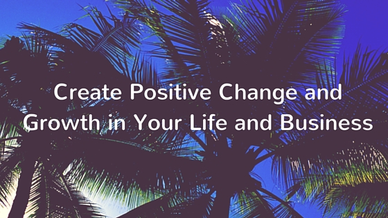 4 Tips for Anticipating Positive Change and Growth