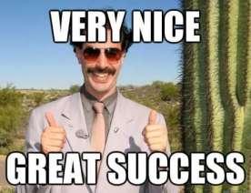 "Borat meme saying ""Very Nice, Great Success"""