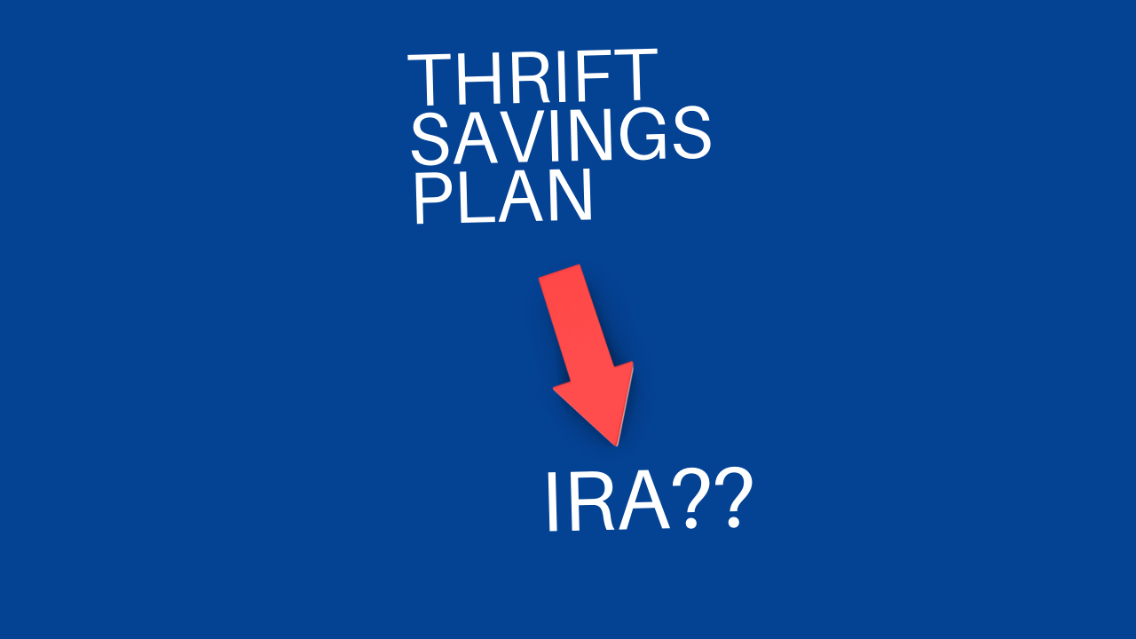 WHAT TO CONSIDER BEFORE TRANSFERRING YOUR TSP TO AN IRA