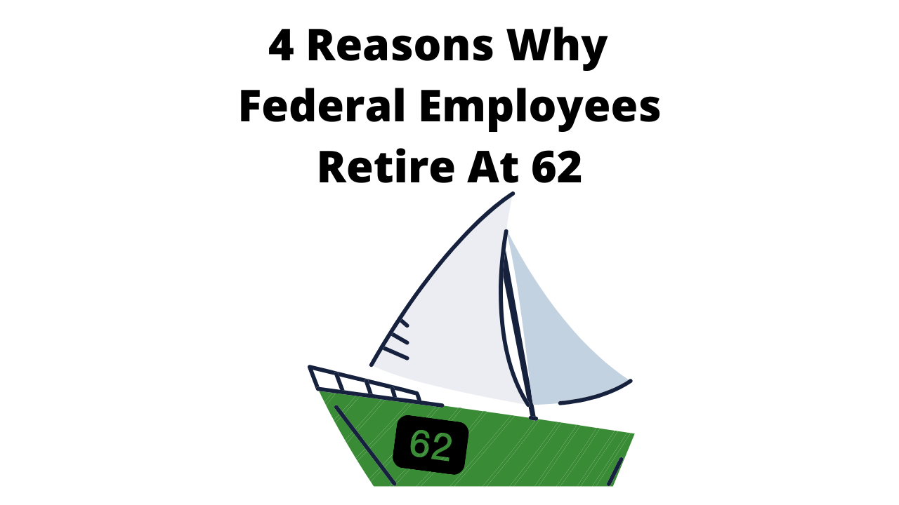 4 Reasons Why Federal Employees Retire At 62