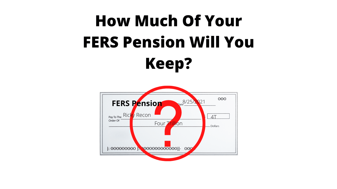 How Much Of Your FERS Pension Will You Keep?