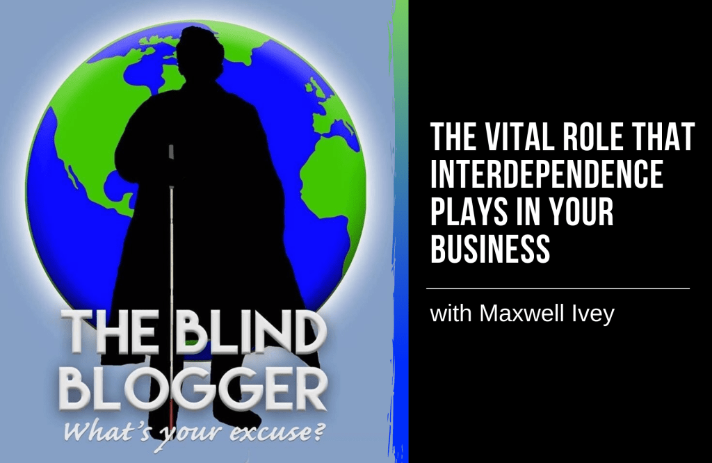 The Vital Role That Interdependence Plays in Your Business with Maxwell Ivey