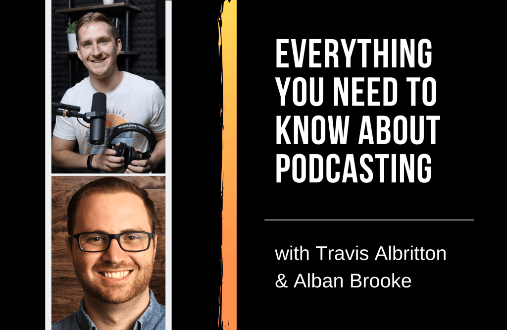 Everything You Need To Know About Podcasting with Alban Brooke and Travis Albritton from Buzzsprout