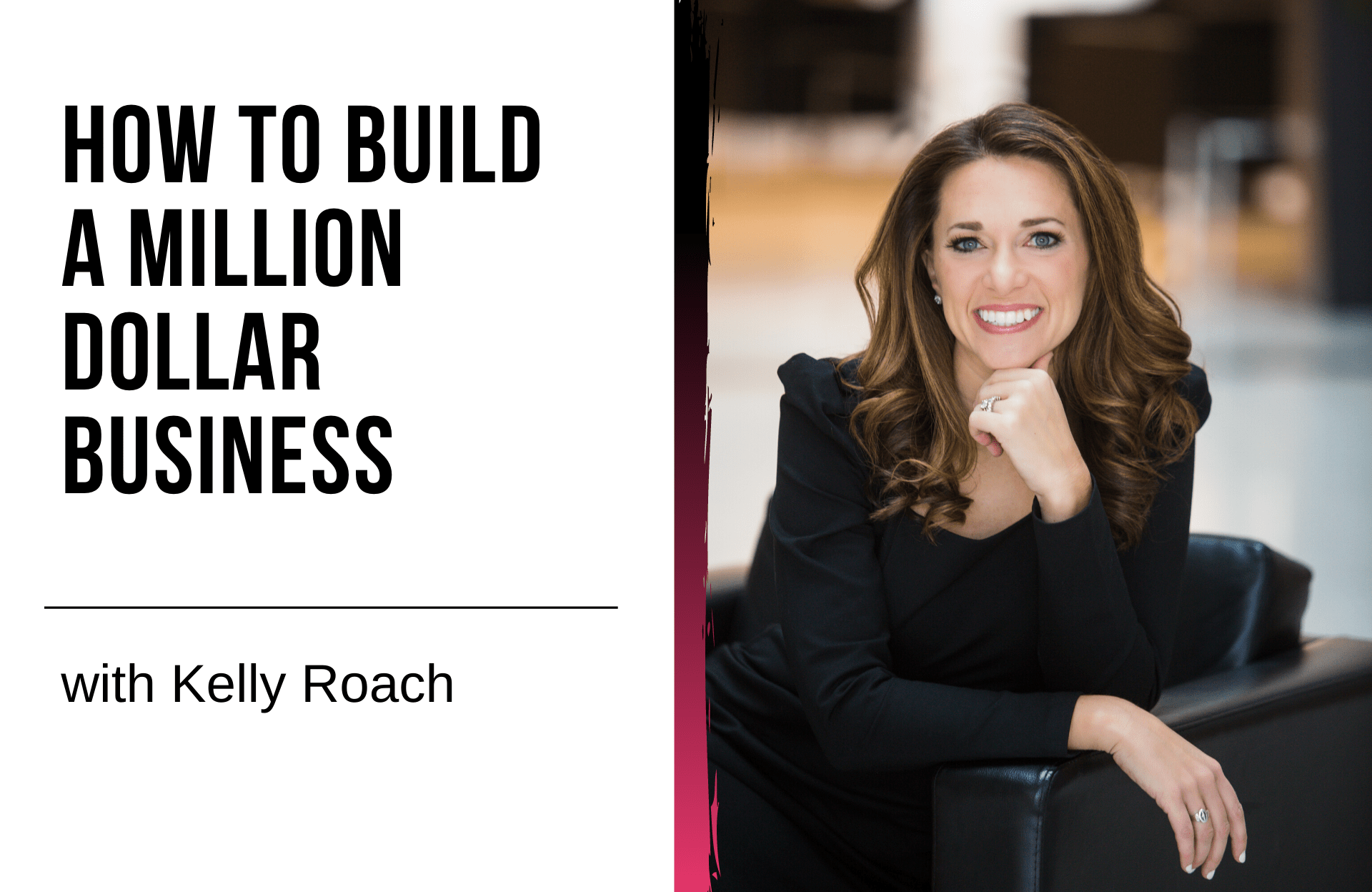 How to Build a Million Dollar Business with Kelly Roach