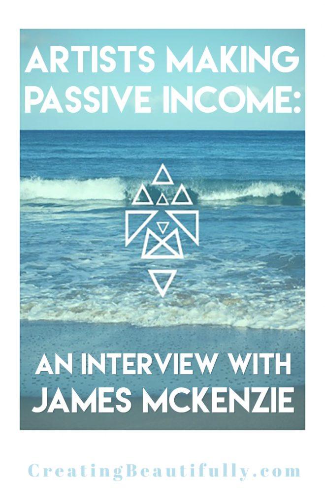 Artists Making Passive Income Meet James McKenzie