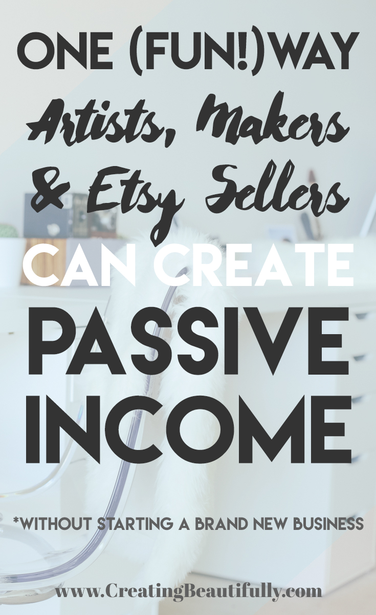 One (Fun!) Way Creatives Can Create Passive Income