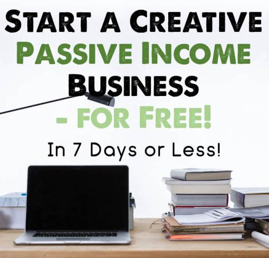 Start a Creative Passive Income Business for Free in 7 Days or Less