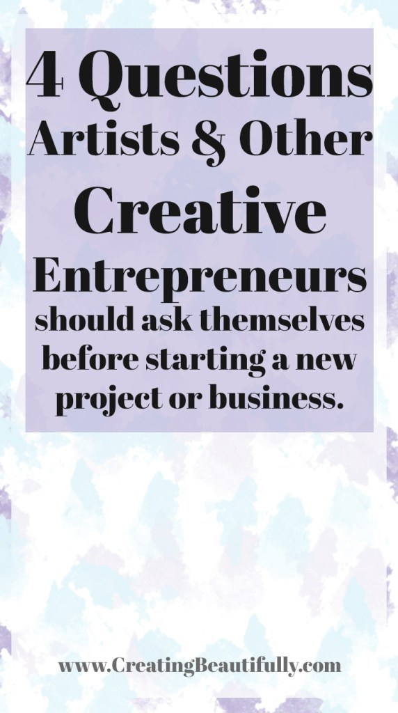 4 questions artists and other creative entrepreneurs should ask themselves before starting a new project or business