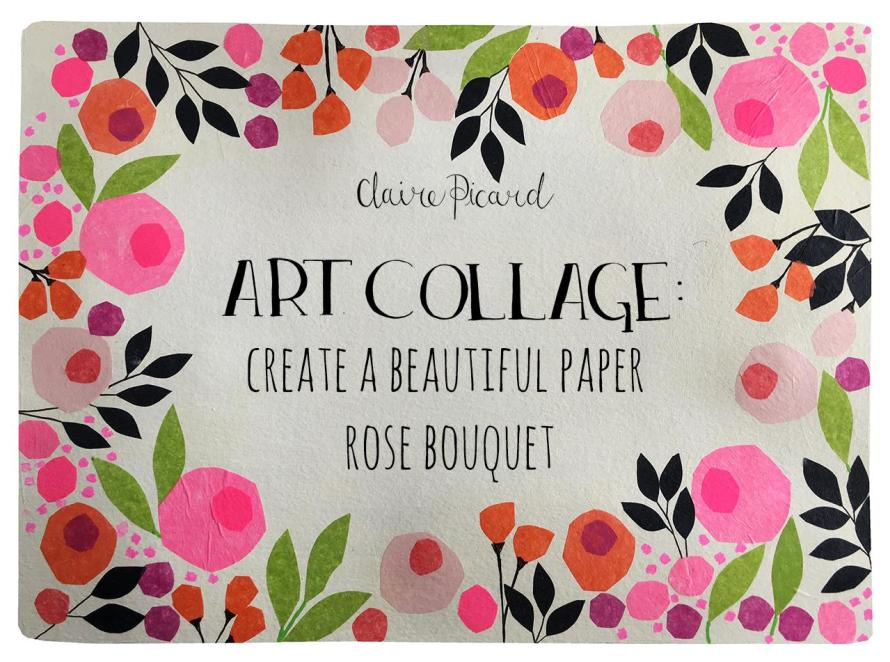 CLASS REVIEW: Art Collage: Create a Beautiful Paper Rose Bouquet by Claire Picard