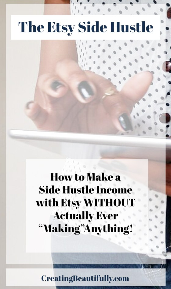 "I want to do this! Etsy Side Hustle: How to Make Money with Etsy Without ""Making"" Anything!"