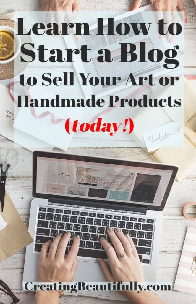 """Honestly? I didn't think it would be this easy! """"How to Start a Blog to Sell Your Art or Handmade Products"""" on CreatingBeautifully.com"""