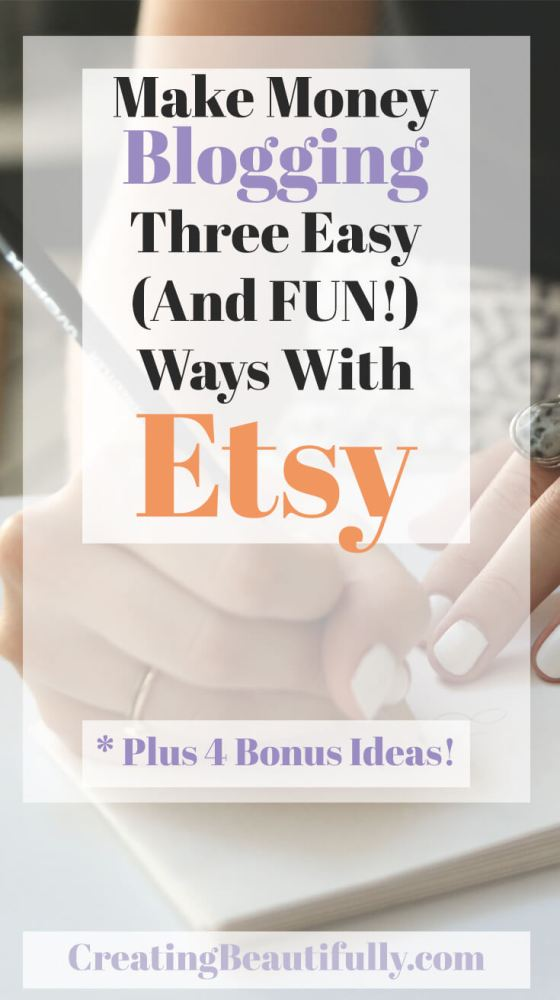 Learn how to Make Money Blogging In Three Easy Ways With Etsy | CreatingBeautifully.com