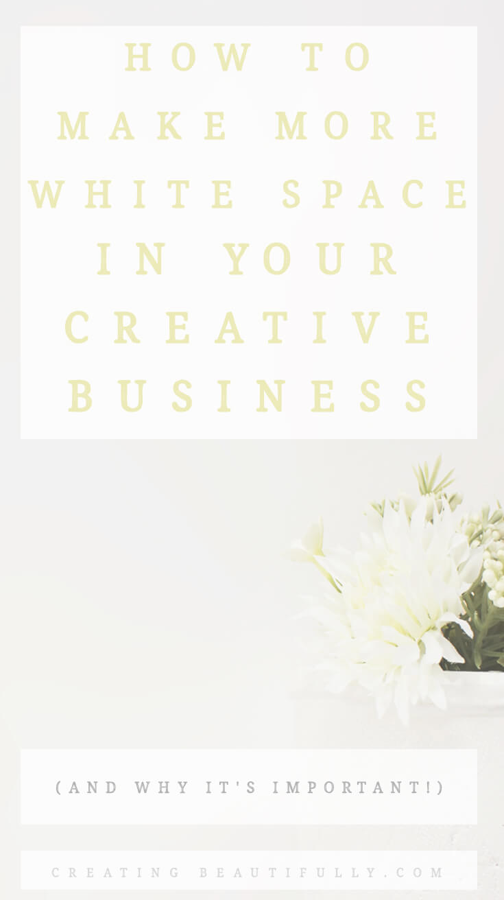 3 Ways to Make White Space in Your Creative Business (and why you need it!)