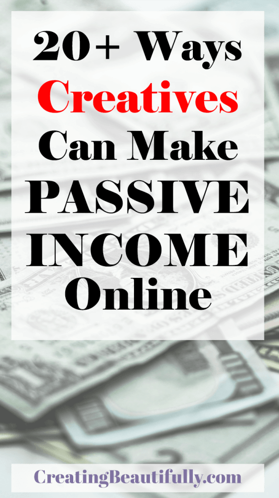 Check out these 20+ ways creatives can make passive income online!