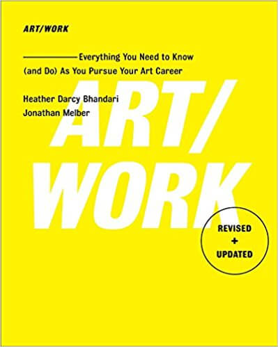 10 books for professional artists: Art/Work - Revised & Updated: Everything You Need to Know (and Do) As You Pursue Your Art Career Paperback – by Heather Darcy Bhandari and Jonathan Melber