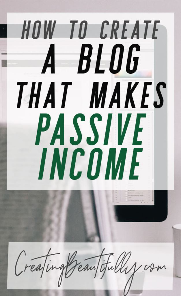 Learn how to earn passive income from blogging with this free tutorial: How to Start a Blog That Makes Passive Income on CreatingBeautifully.com