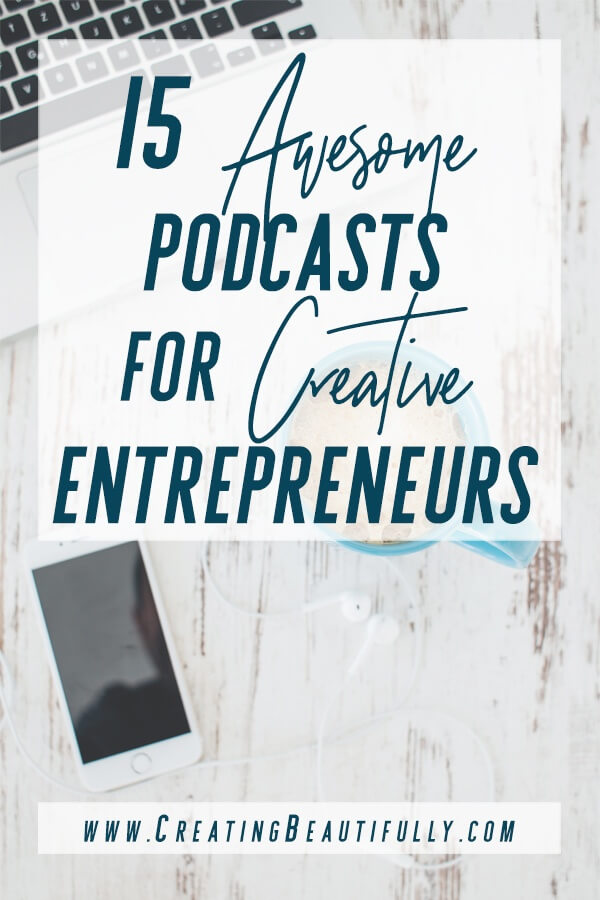 Check out this list of the Best Podcasts for Creative Entrepreneurs on CreatingBeautifully.com #CreatingBeautifully #podcasts #creativeentrepreneurs