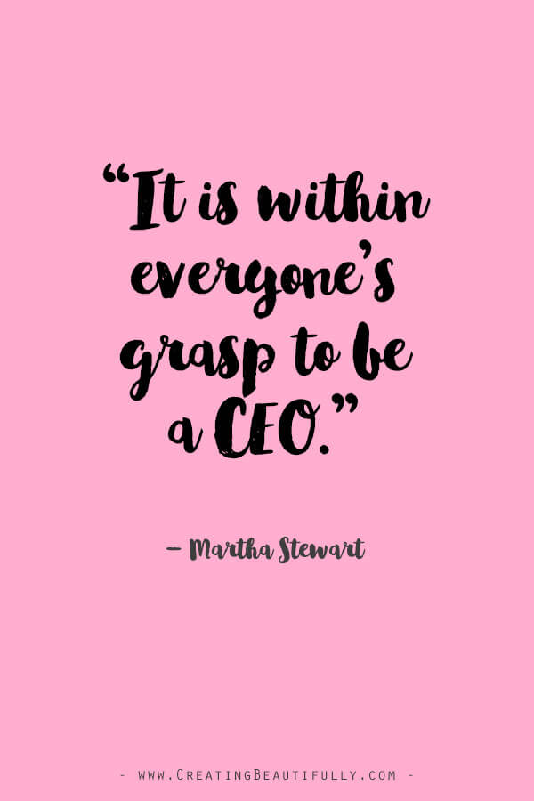 Inspiring Quotes from Powerful Women Entrepreneurs on CreatingBeautifully.com #inspiringquotes #quotesfromwomenentrepreneurs #bossgirlquotes #marthastewart