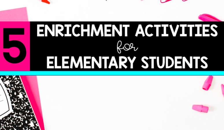 5 Enrichment Activities for Elementary Students