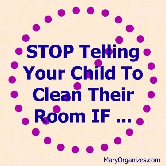 STOP Telling Your Child To Clean Their Room IF