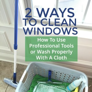 2 Ways To Clean Windows {How To Clean With Professional Tools or Wash Properly With A Cloth}