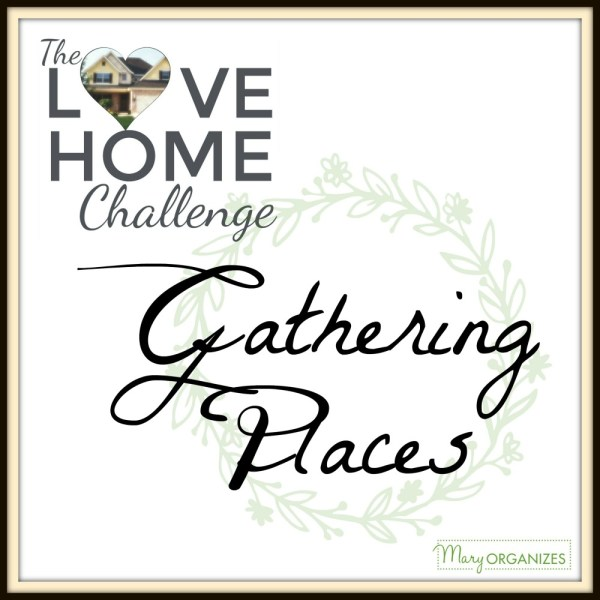 Gathering Place – Love Home Challenge