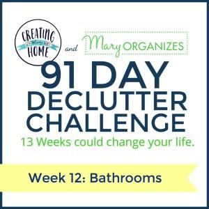 Week 12 – Bathrooms {91 Day Declutter Challenge}