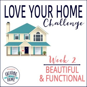 Love Your Home Week 2 – Beauty + Function