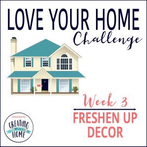 LOVE YOUR HOME WEEK 3 – FRESHEN UP DECOR