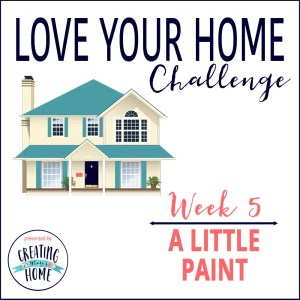 LOVE YOUR HOME WEEK 5 – A LITTLE PAINT