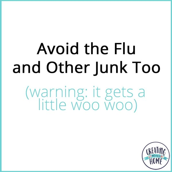 Avoid the Flu and Other Junk Too (warning: it gets a little woo woo)