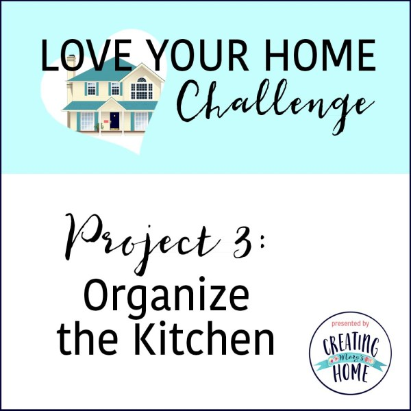 Organize the Kitchen (Love Home Challenge)