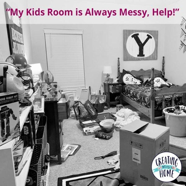 """""""My Kids Room is Always Messy, Help!"""""""