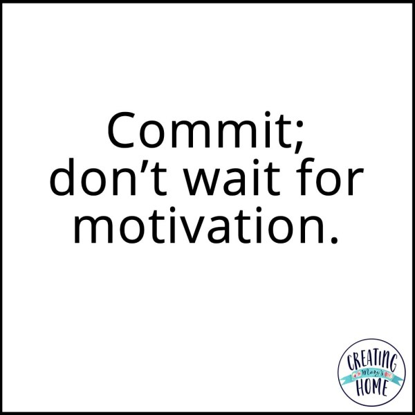 Commit; don't wait for motivation.