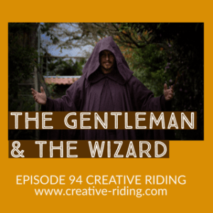 """Creative Riding Episode 94 """"The Gentleman and The Wizard"""""""