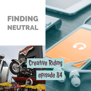 "Creative Riding Episode 84 ""Finding Neutral"""