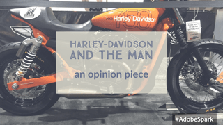 Harley-Davidson and The Man – an opinion…