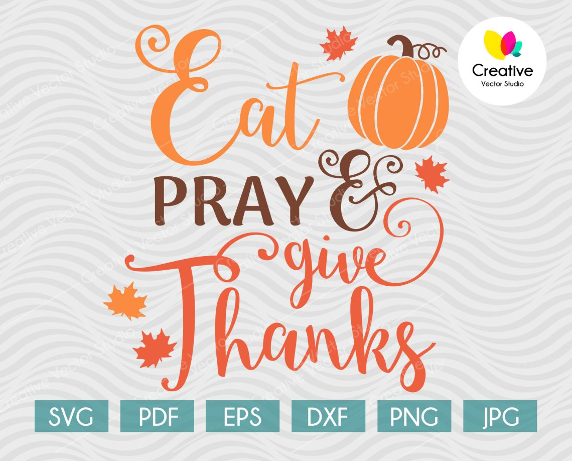 Download Eat, Pray & Give Thanks svg, Thanksgiving svg, Fall svg ...